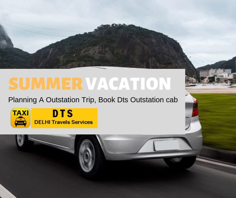 Summer Vacation. Planning A Outstation Trip, Book Dts Outstation Cab & Get Up to Rs.100 Off