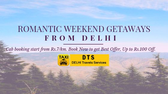 ROMANTIC WEEKEND GETAWAYS FROM DELHI. Cab booking start from Rs.7/km. Book Now to get Best Offer.